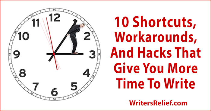 10 Shortcuts, Workarounds, And Hacks That Give You More Time To Write| Writer's Relief