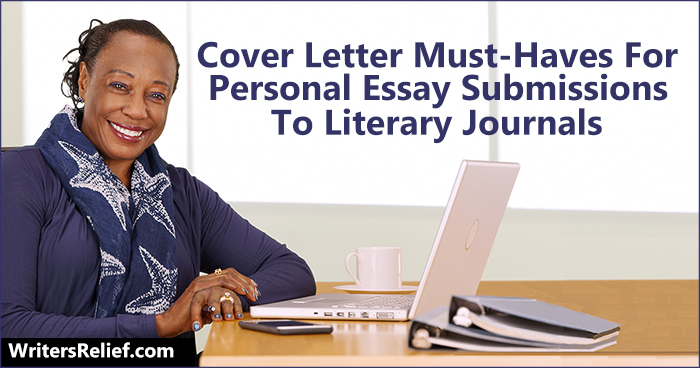 Cover Letter Must-Haves For Personal Essay Submissions To Literary Journals | Writer's Relief