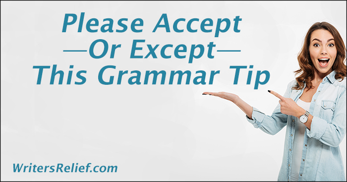 Please Accept—Or Except—This Grammar Tip   Writer's Relief