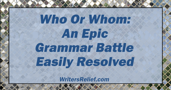 Who or Whom: An Epic Grammar Battle Easily Resolved   Writer's Relief