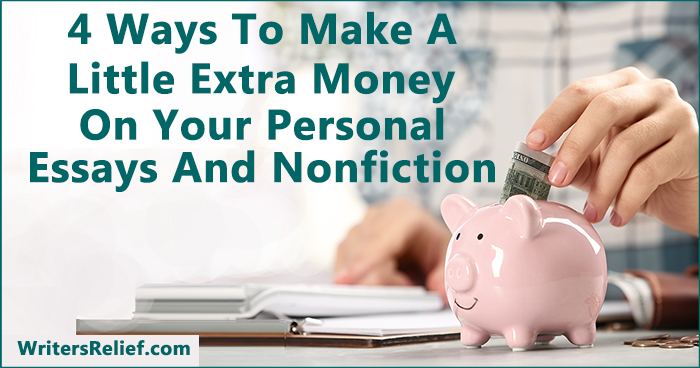 4 Ways To Make A Little Extra Money On Your Personal Essays And Nonfiction | Writer's Relief