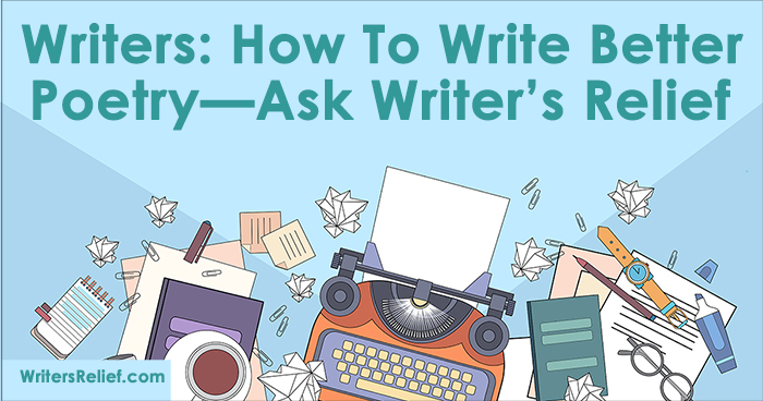 Writers: How To Write Better Poetry—Ask Writer's Relief   Writer's Relief