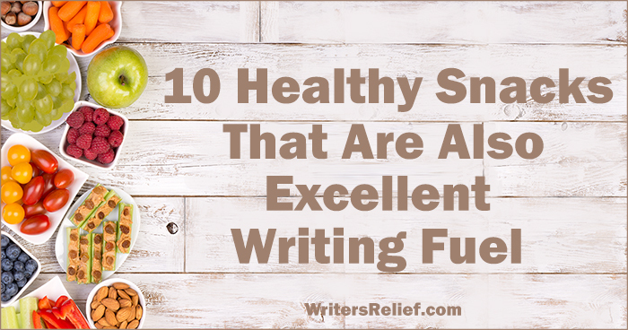 10 Healthy Snacks That Are Also Excellent Writing Fuel | Writer's Relief