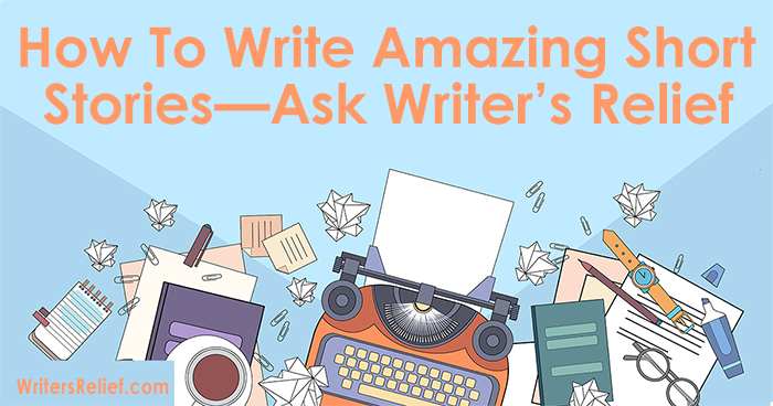 Writers: How To Write Amazing Short Stories—Ask Writer's Relief
