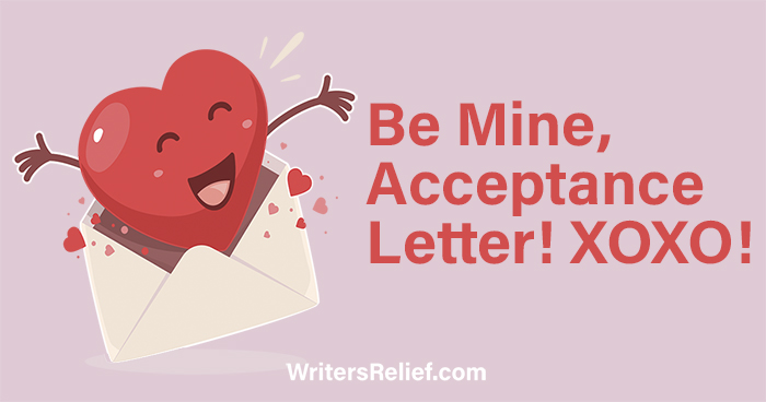 Be Mine, Acceptance Letter! XOXO   Writer's Relief