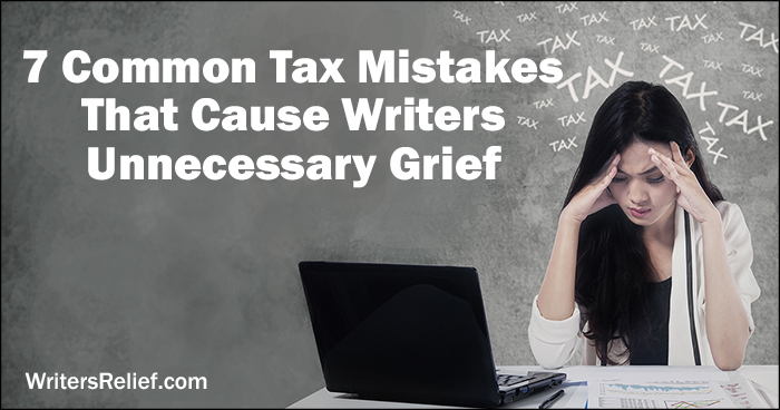 7 Common Tax Mistakes That Cause Writers Unnecessary Grief | Writer's Relief