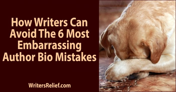 How Writers Can Avoid The 6 Most Embarrassing Author Bio Mistakes | Writer's Relief