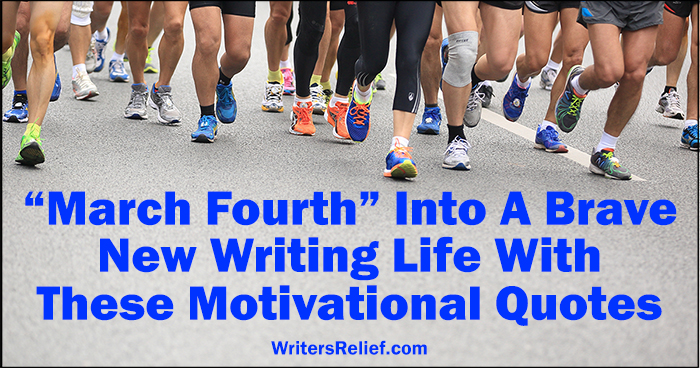 """""""March Fourth"""" Into A Brave New Writing Life With These Motivational Quotes 