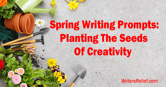 Spring Writing Prompts: Planting The Seeds Of Creativity | Writer's Relief