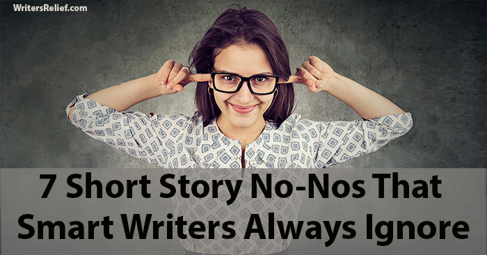 7 Short Story No-Nos That Smart Writers Always Ignore | Writer's Relief