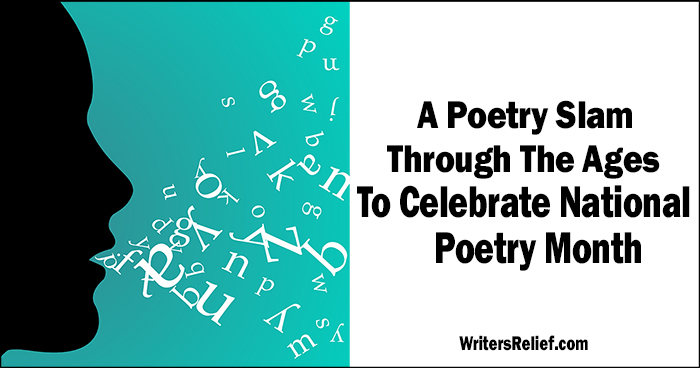 A Poetry Slam Through The Ages To Celebrate National Poetry Month | Writer's Relief