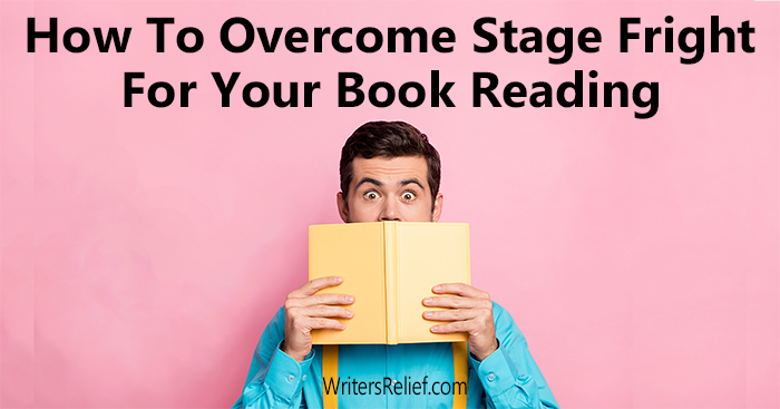 How To Overcome Stage Fright For Your Book Reading   Writer's Relief