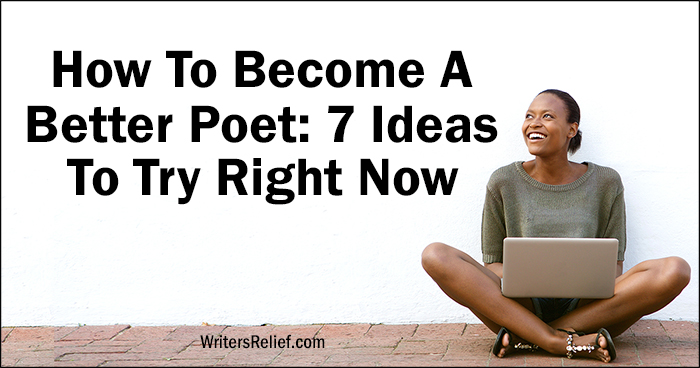 How To Become A Better Poet – 7 Ideas To Try Right Now | Writer's Relief