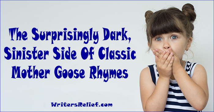 The Surprisingly Dark Sinister Side Of Classic Mother Goose Rhymes Writer S Relief Writer S Relief Inc