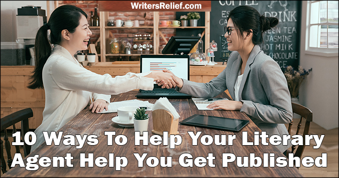 10 Ways To Help Your Literary Agent Help You Get Published | Writer's Relief