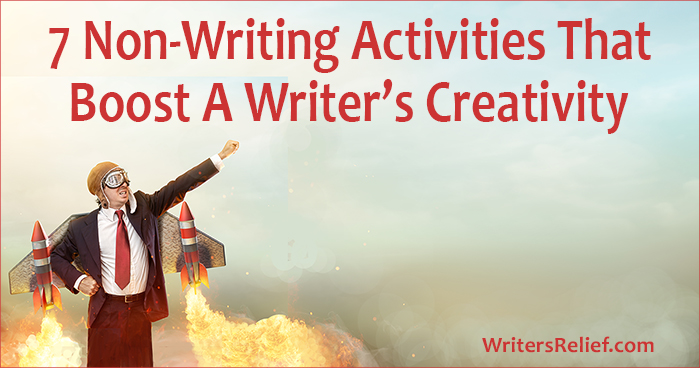 7 Non-Writing Activities That Boost A Writer's Creativity | Writer's Relief