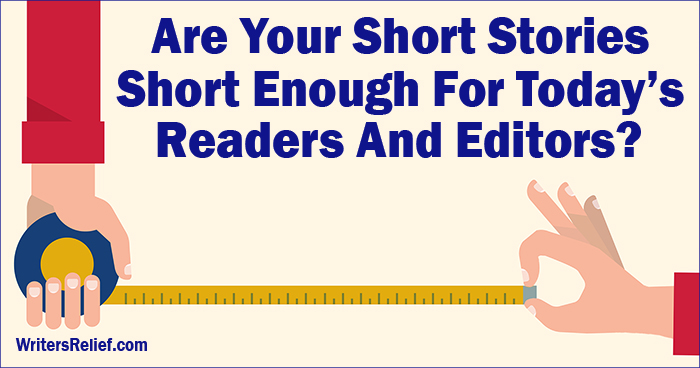 Are Your Short Stories Short Enough For Today's Readers And Editors? | Writer's Relief