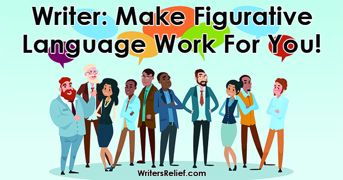 Writer: Make Figurative Language Work For You!   Writer's Relief