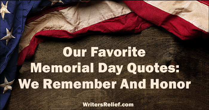 Our Favorite Memorial Day Quotes: We Remember And Honor | Writer's Relief
