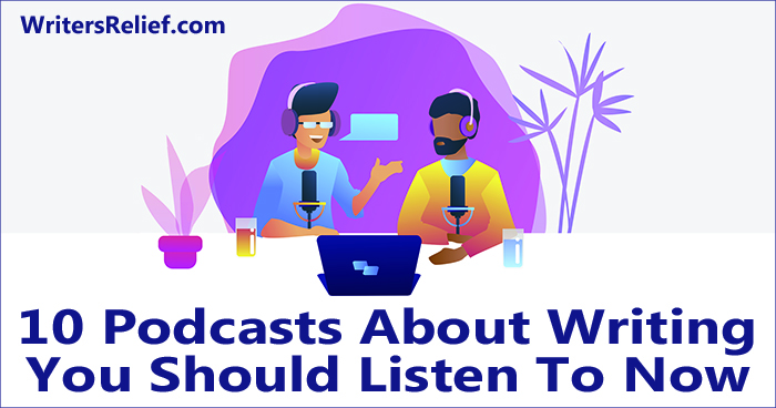 10 Podcasts About Writing You Should Listen To Now | Writer's Relief