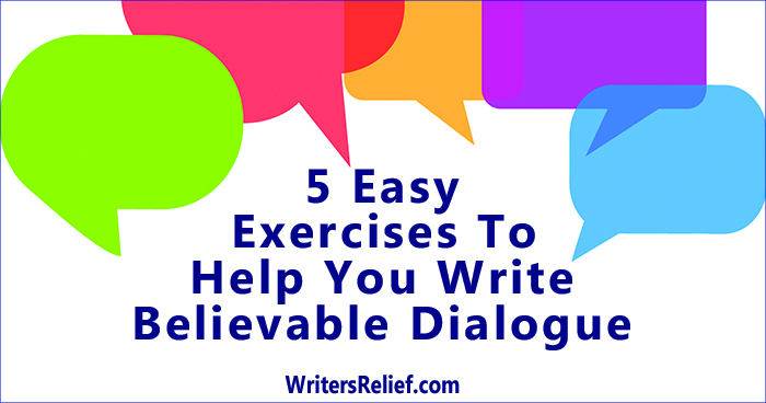 5 Easy Exercises To Help You Write Believable Dialogue | Writer's Relief