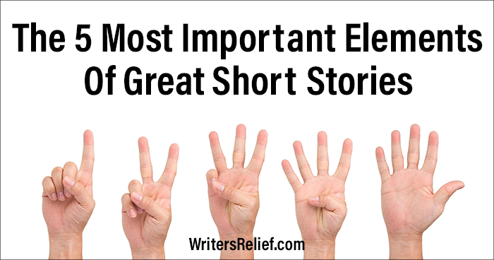 The 5 Most Important Elements Of Great Short Stories | Writer's Relief