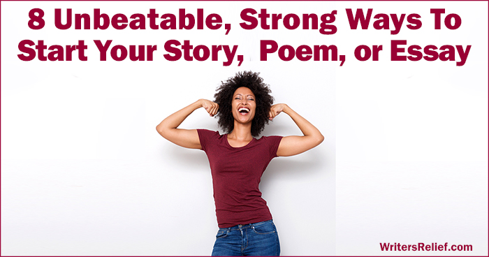 8 Unbeatable, Strong Ways To Start Your Story, Poem, Or Essay | Writer's Relief