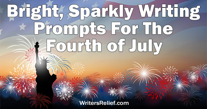 Bright, Sparkly Writing Prompts For The Fourth Of July   Writer's Relief