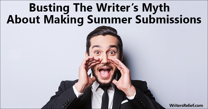 Busting The Writers' Myth About Making Summer Submissions | Writer's Relief