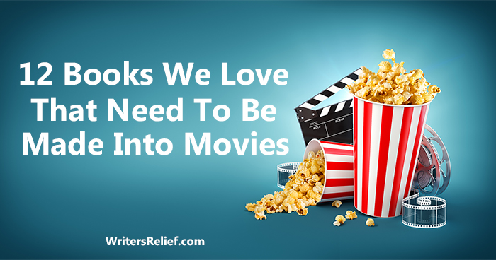 12 Books We Love That Need To Be Made Into Movies | Writer's Relief