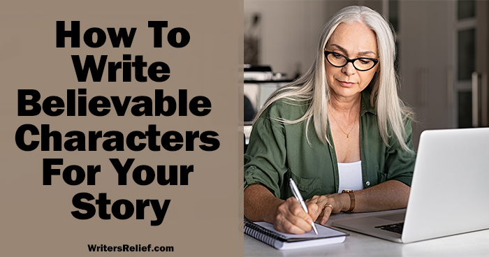 How To Write Believable Characters For Your Story ∣ Writer's Relief