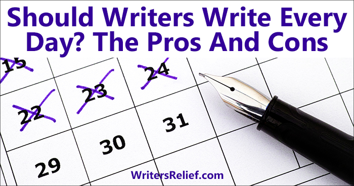 Should Writers Write Every Day? The Pros And Cons | Writer's Relief