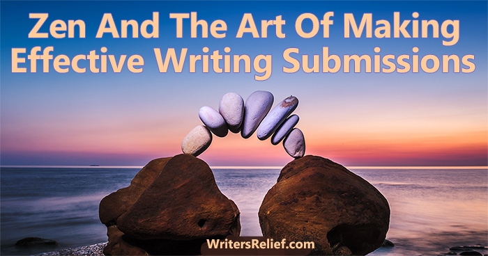 Zen And The Art Of Making Effective Writing Submissions | Writer's Relief