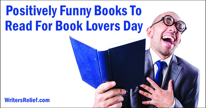 Positively Funny Books To Read For Book Lovers Day | Writer's Relief