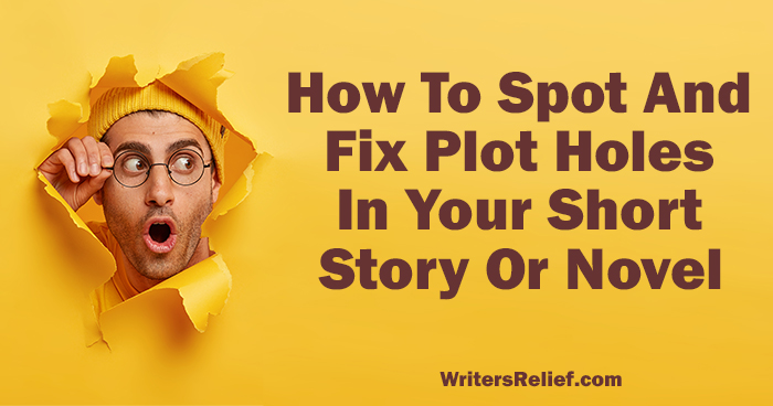 How To Spot And Fix Plot Holes In Your Short Story Or Novel ∣ Writer's Relief