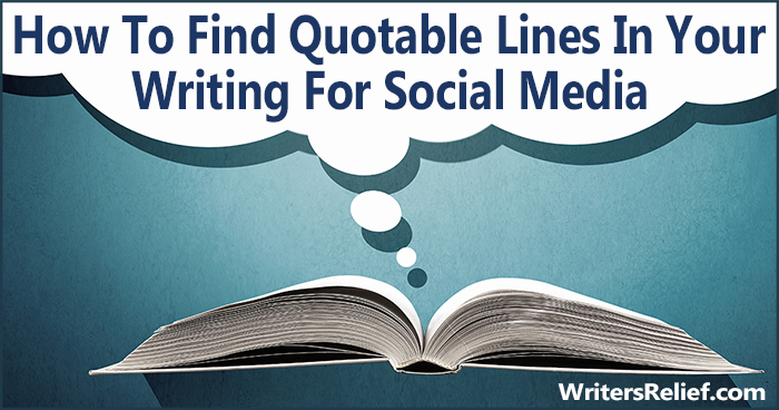 How To Find Quotable Lines In Your Writing For Social Media | Writer's Relief