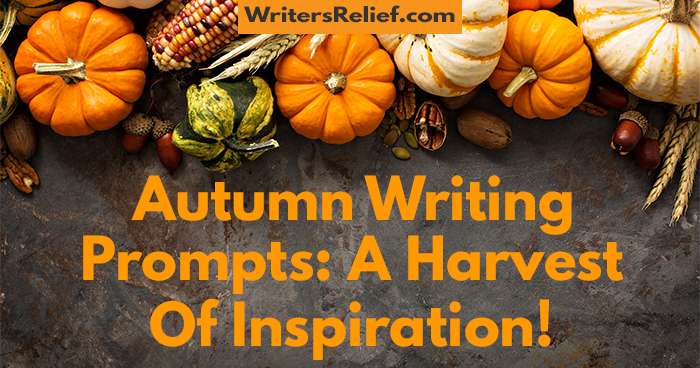 Autumn Writing Prompts: A Harvest Of Inspiration! | Writer's Relief