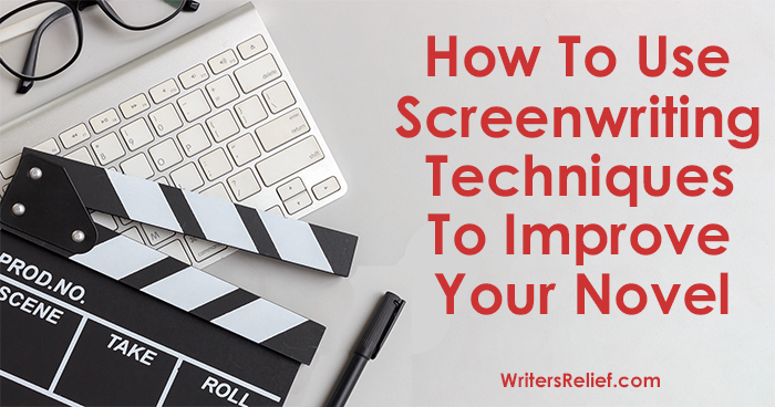 How To Use Screenwriting Techniques To Improve Your Novel | Writer's Relief