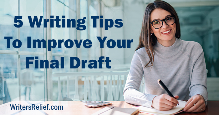 5 Writing Tips To Improve Your Final Draft | Writer's Relief