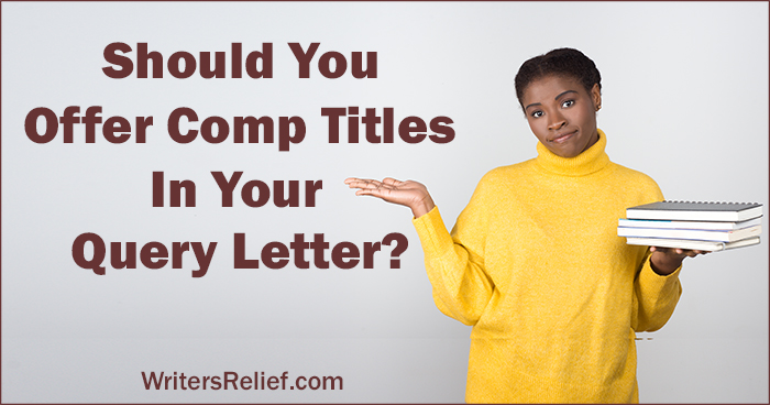 Should You Offer Comp Titles In Your Query Letter? ∣ Writer's Relief