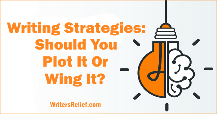 Writing Strategies: Should You Plot It Or Wing It? | Writer's Relief