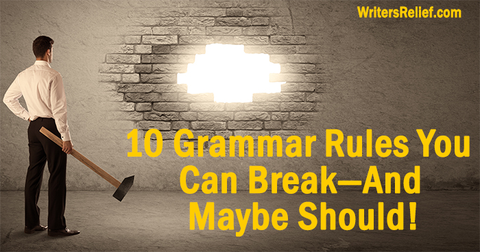 10 Grammar Rules You Can Break—And Maybe Should! | Writer's Relief