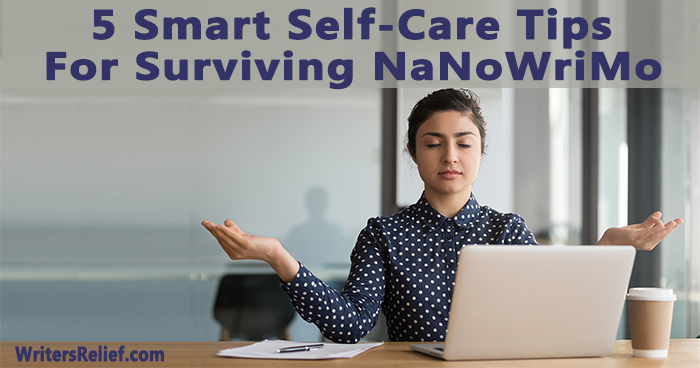 5 Smart Self-Care Tips For Surviving NaNoWriMo | Writer's Relief