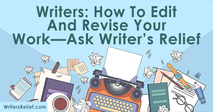 Writers: How To Edit And Revise Your Work—Ask Writer's Relief ∣ Writer's Relief