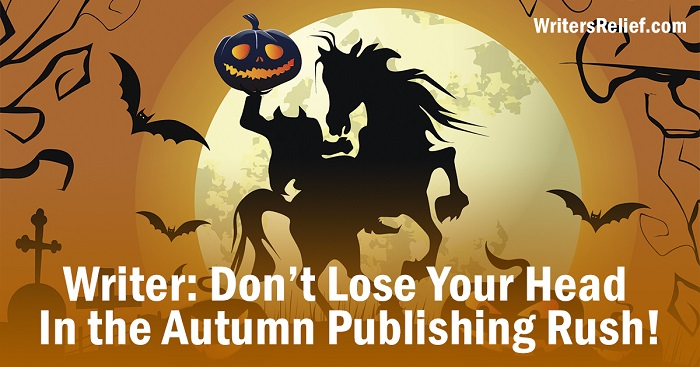 Writer: Don't Lose Your Head In the Autumn Publishing Rush!