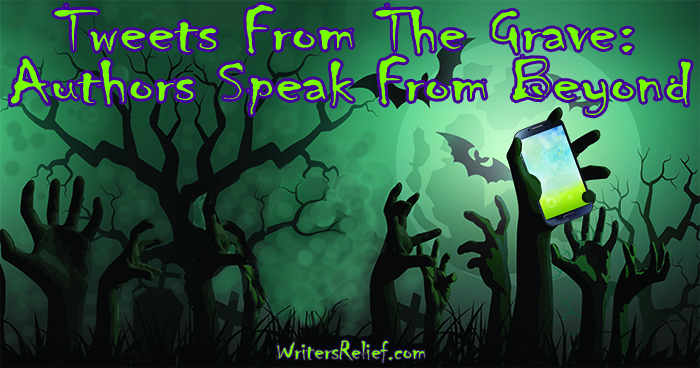 Tweets From The Grave: Authors Speak From Beyond | Writer's Relief