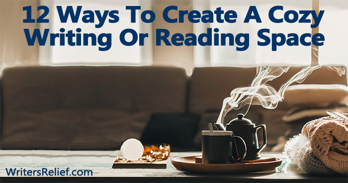 12 Ways To Create A Cozy Writing Or Reading Space | Writer's Relief