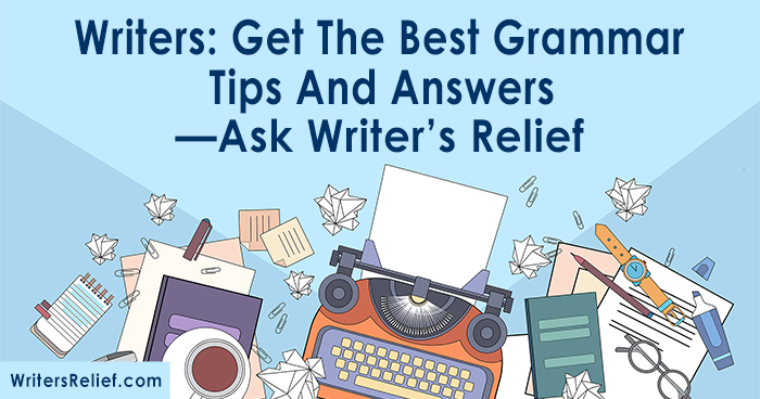 Writers: Get The Best Grammar Tips And Answers—Ask Writer's Relief