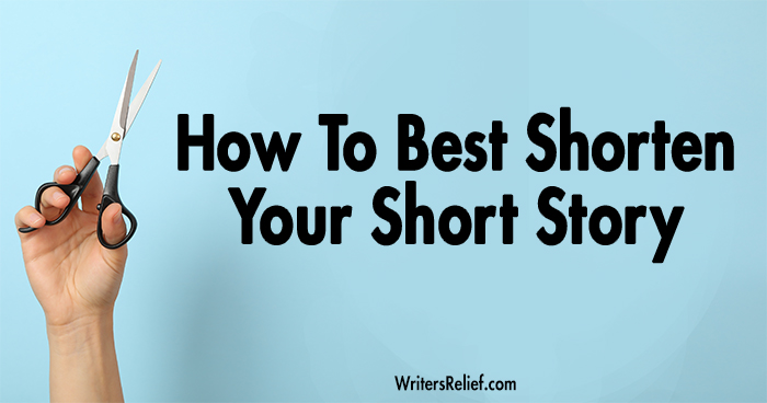 How To Best Shorten Your Short Story | Writer's Relief