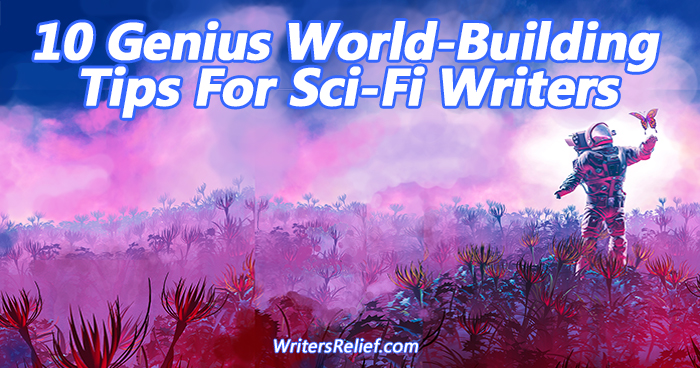 10 Genius World-Building Tips For Sci-Fi Writers | Writer's Relief